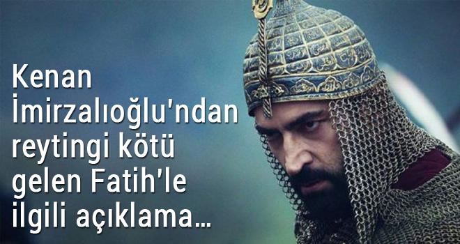 Kenan İmirzalıoğlu'ndan reytingi kötü gelen Fatih'le ilgili açıklama…