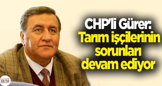 CHP'li Gürer: Tarım işçilerinin sorunları devam ediyor