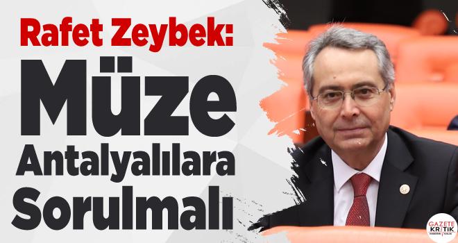 CHP Antalya Mv. Rafet Zeybek Antalya Müzesinin taşınacağı iddialarını TBMM gündemine taşıdı