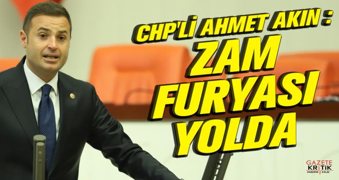 CHP'li Ahmet Akın : ZAM FURYASI YOLDA