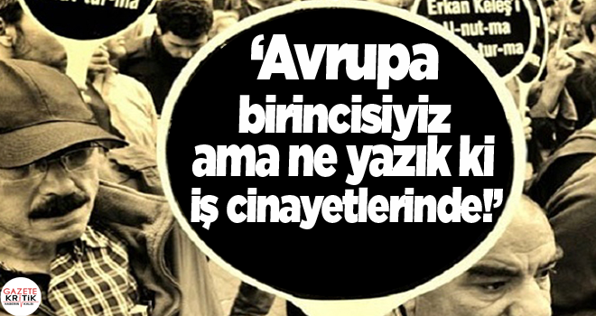 CHP'li Kani Beko:Avrupa birincisiyiz ama ne yazık ki iş cinayetlerinde!