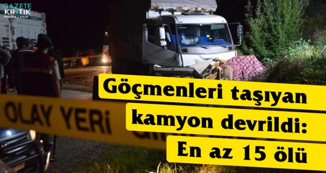 Göçmenleri taşıyan kamyon devrildi: En az 15 ölü