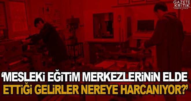 CHP'li Gürer: Mesleki eğitim merkezlerinin elde ettiği gelirler nereye harcanıyor?