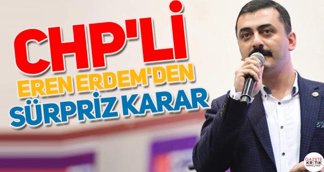 CHP'li Eren Erdem'den sürpriz karar
