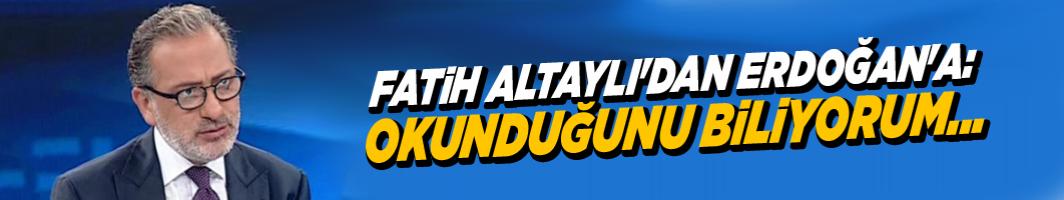 Fatih Altaylı'dan Erdoğan'a: Okunduğunu biliyorum...