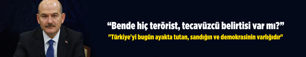 Süleyman Soylu: Bende hiç terörist, tecavüzcü belirtisi var mı?