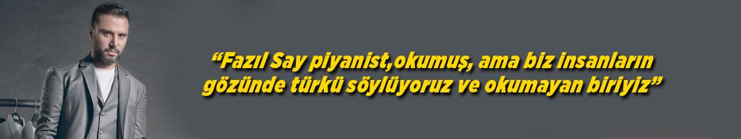Alişan: Fazıl Say piyanist, okumuş, ama biz insanların gözünde türkü söylüyoruz ve okumayan biriyiz