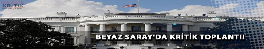 Beyaz Saray'da kritik toplantı:Gündem Türkiye