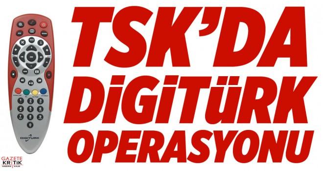 TSK'da Digitürk'ten ayrılanlara operasyon