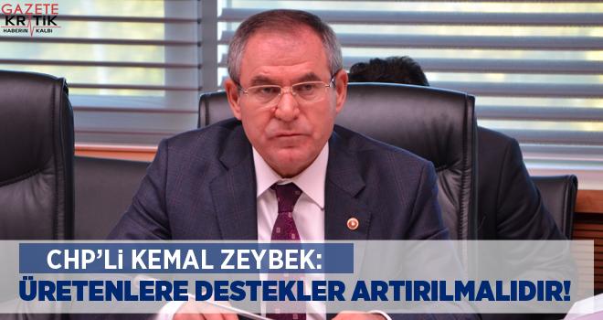 CHP'Lİ KEMAL ZEYBEK: ÜRETENLERE DESTEKLER ARTIRILMALIDIR!