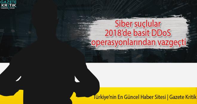 Siber suçlular 2018'de basit DDoS operasyonlarından vazgeçti