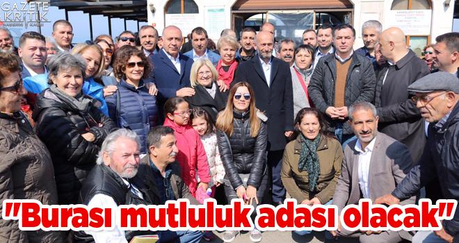 Erdem Gül:Burası mutluluk adası olacak