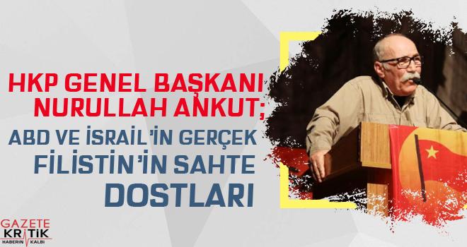 HKP Genel Başkanı Nurullah Ankut: ABD ve İsrail'in gerçek, Filistin'in sahte dostları