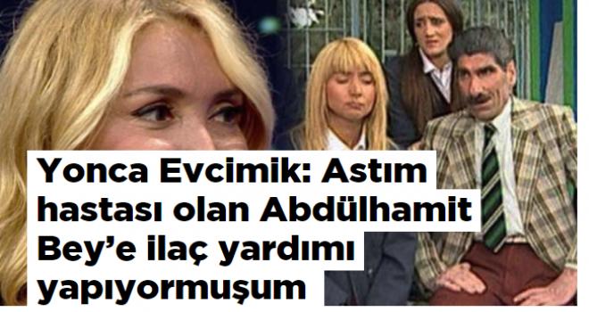 Yonca Evcimik: Astım hastası olan Abdülhamit Bey'e ilaç yardımı yapıyormuşum