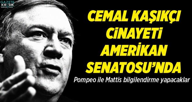Cemal Kaşıkçı cinayeti Amerikan Senatosu'nda tartışılacak! Pompeo ile Mattis bilgilendirme yapacaklar