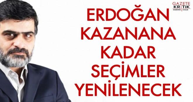 Erdoğan kazanana kadar seçimler yenilenecek