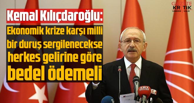 Kılıçdaroğlu: Ekonomik krize karşı milli bir duruş sergilenecekse herkes gelirine göre bedel ödemeli