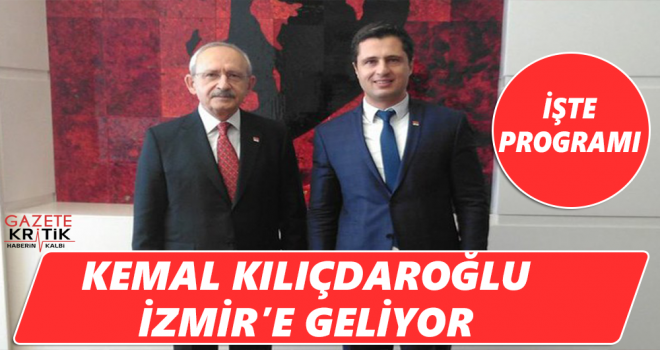 Kılıçdaroğlu İzmir'e Geliyor... İşte Programı
