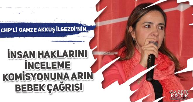 CHP'li  Gamze AKKUŞ İLGEZDİ'nin, İnsan Haklarını İnceleme Komisyonuna Arin Bebek çağrısı..