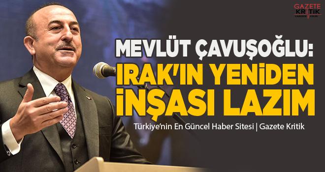 Mevlüt Çavuşoğlu: Irak'ın yeniden inşası lazım