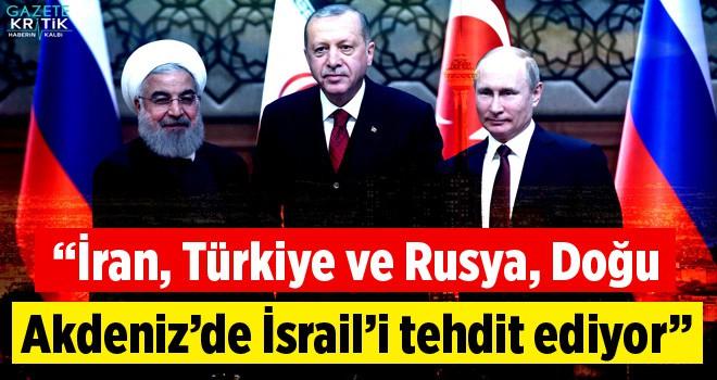 The Jerusalem Post: 'İran, Türkiye ve Rusya, Doğu Akdeniz'de İsrail'i tehdit ediyor'