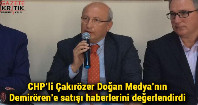 CHP'li Çakırözer Doğan Medya'nın Demirören'e satışı haberlerini değerlendirdi