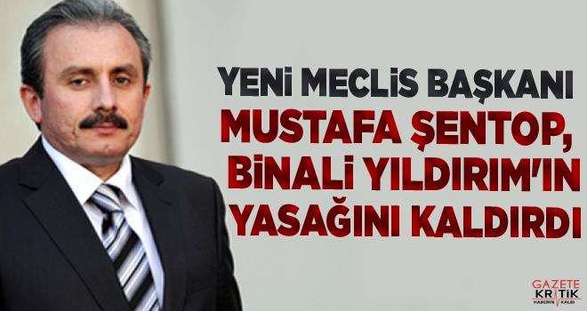 Yeni Meclis Başkanı Mustafa Şentop, Binali Yıldırım'ın yasağını kaldırdı