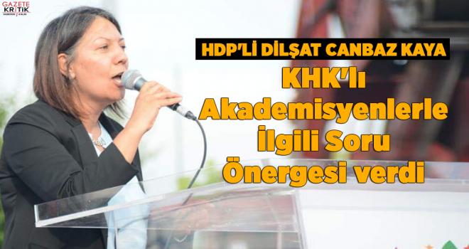 HDP'Lİ DİLŞAT CANBAZ KAYA KHK'lı Akademisyenlerle İlgili Soru Önergesi verdi