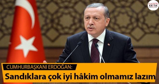 Cumhurbaşkanı Erdoğan:Sandıklara çok iyi hâkim olmamız lazım
