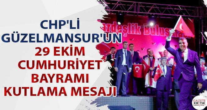 CHP'li Mehmet Güzelmansur'un 29 Ekim Cumhuriyet Bayramı kutlama mesajı