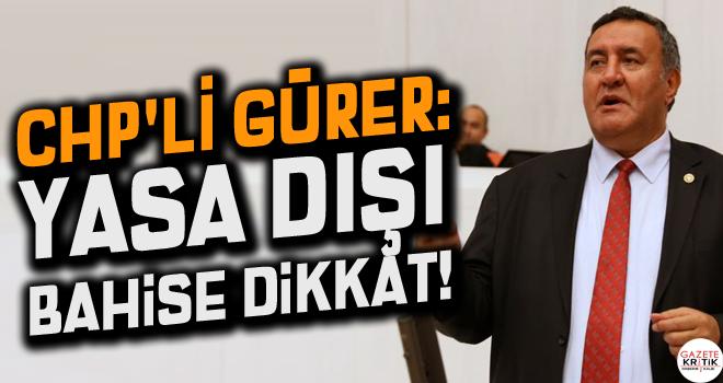 CHP'Lİ GÜRER: YASA DIŞI BAHİSE DİKKAT!