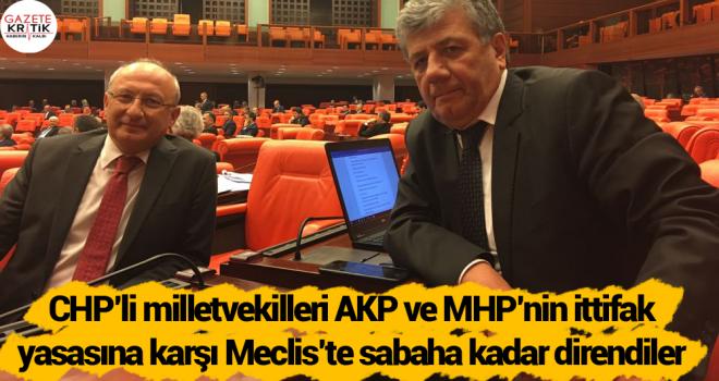 CHP'li milletvekilleri AKP ve MHP'nin ittifak yasasına karşı Meclis'te sabaha kadar direndiler