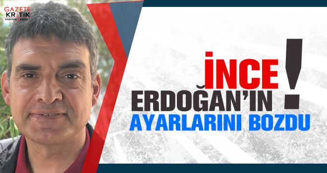 İnce, Erdoğan'ın ayarlarını bozdu