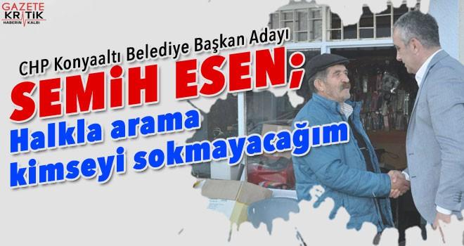 CHP Konyaaltı Belediye Başkan Adayı Semih Esen: Halkla arama kimseyi sokmayacağım!