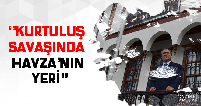 KURTULUŞ SAVAŞINDA HAVZA'NIN YERİ