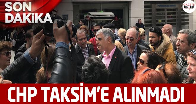 CHP Taksim'e alınmadı
