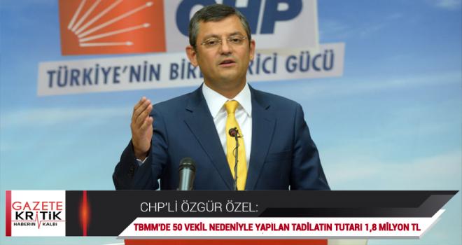 CHP'li Özgür Özel: TBMM'de 50 vekil nedeniyle yapılan tadilatın tutarı 1,8 milyon TL