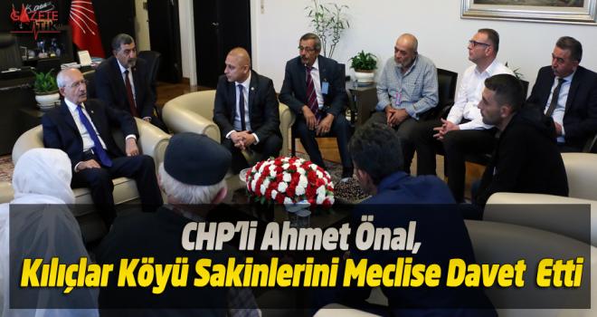 CHP'li Ahmet Önal,Kılıçlar Köyü Sakinlerini Meclise Davet  Etti