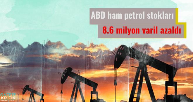 ABD ham petrol stokları 8.6 milyon varil azaldı