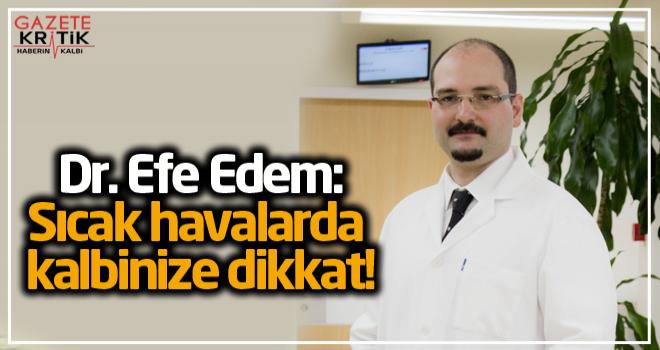 Dr. Efe Edem:Sıcak havalarda kalbinize dikkat!