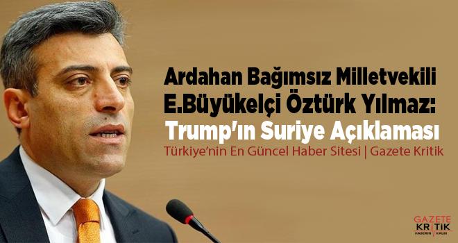 Ardahan Bağımsız Milletvekili E.Büyükelçi Öztürk Yılmaz: Trump'ın Suriye Açıklaması