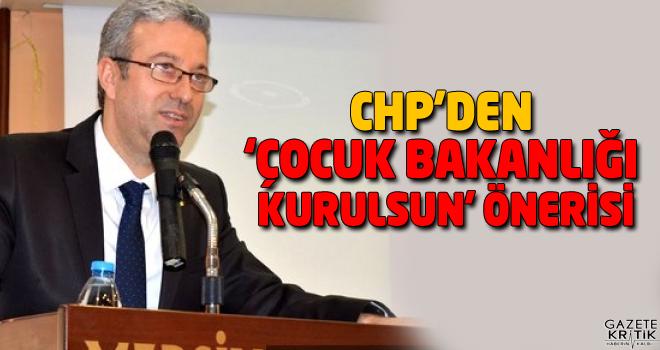 CHP'DEN 'ÇOCUK BAKANLIĞI KURULSUN' ÖNERİSİ