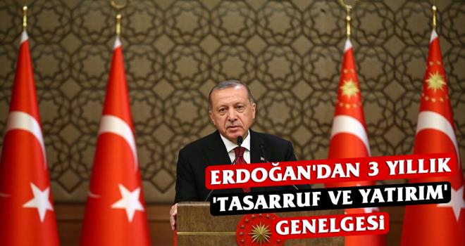 Erdoğan'dan 3 yıllık 'tasarruf ve yatırım' genelgesi