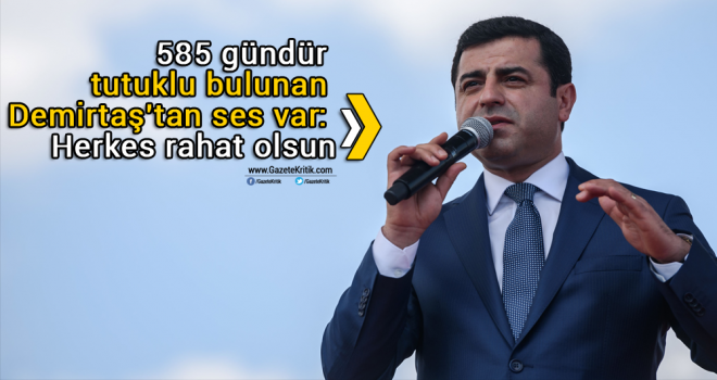 585 gündür tutuklu bulunan Demirtaş'tan ses var: Herkes rahat olsun
