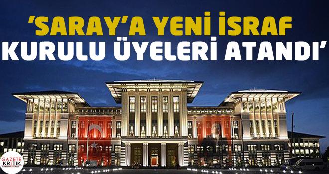 'SARAY'A YENİ İSRAF KURULU ÜYELERİ ATANDI'