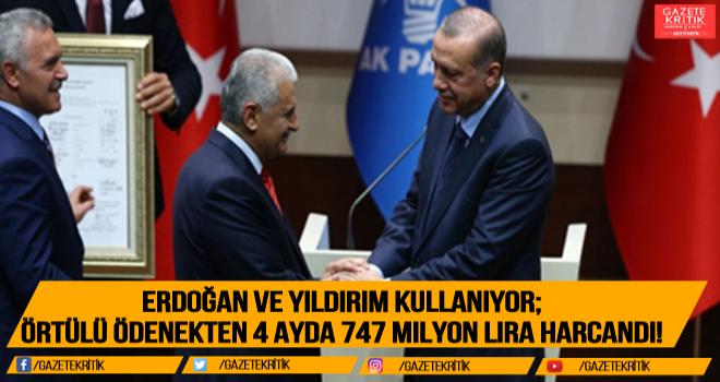 Erdoğan ve Yıldırım kullanıyor; örtülü ödenekten 4 ayda 747 milyon lira harcandı!