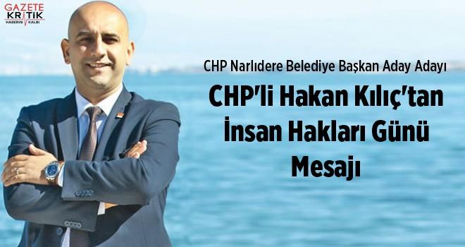 CHP'li Hakan Kılıç'tan İnsan Hakları Günü Mesajı
