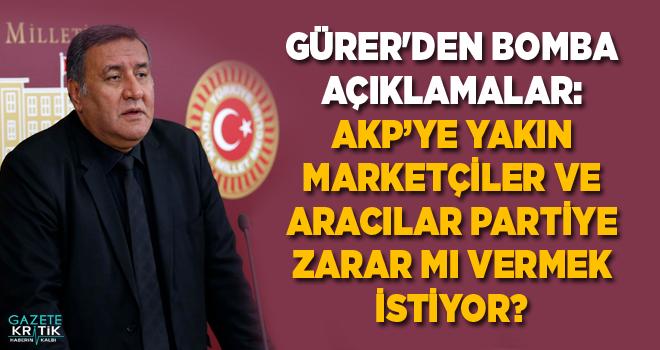 GÜRER'DEN BOMBA AÇIKLAMALAR: AKP'YE YAKIN MARKETÇİLER VE ARACILAR PARTİYE ZARAR MI VERMEK İSTİYOR?