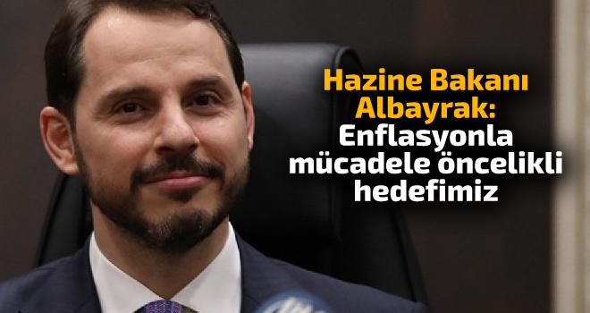 Hazine Bakanı Albayrak: Enflasyonla mücadele öncelikli hedefimiz