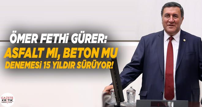 CHP'li Ömer Fethi Gürer: Asfalt mı, beton mu denemesi 15 yıldır sürüyor!